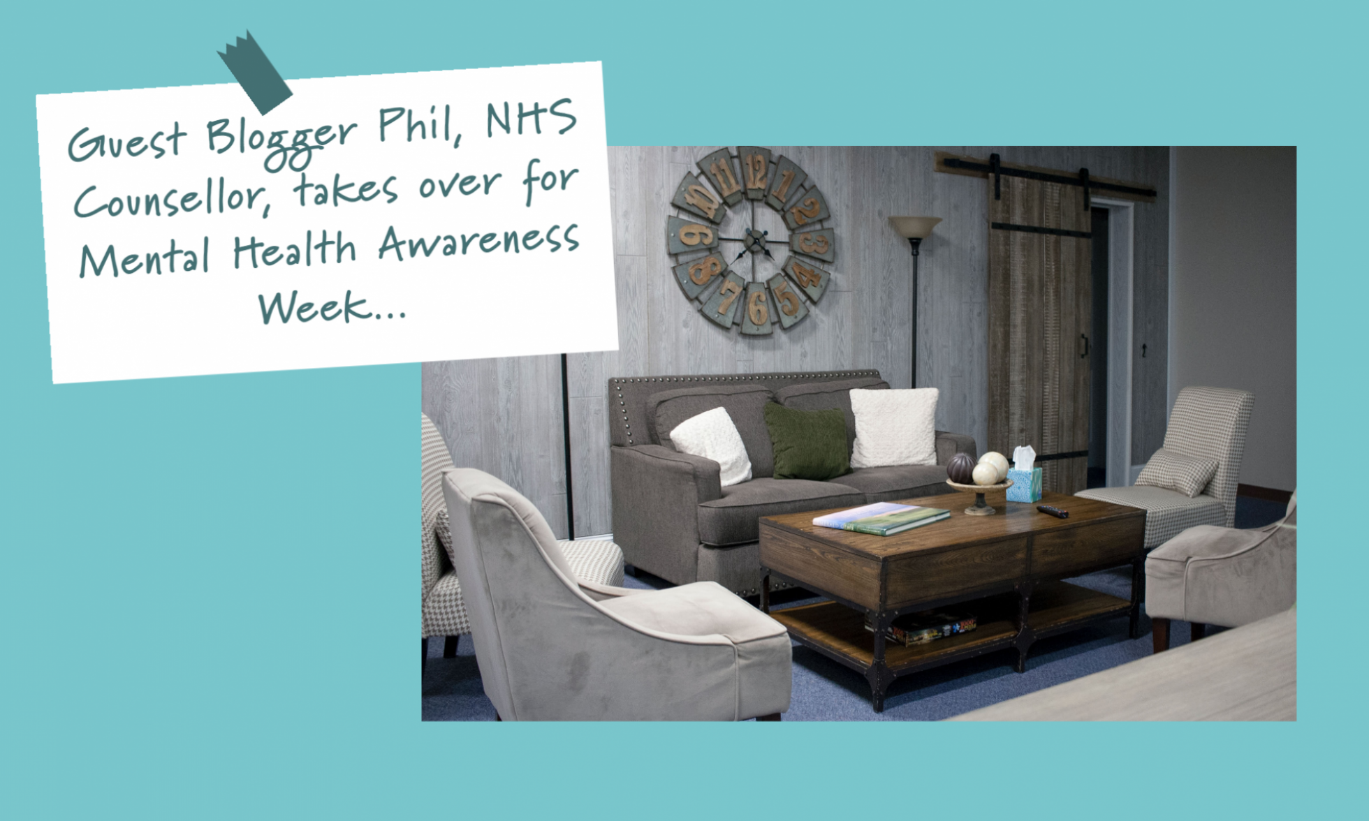 Guest Blogger Phil, NHS Counsellor, takes over for Mental Health Awareness Week...
