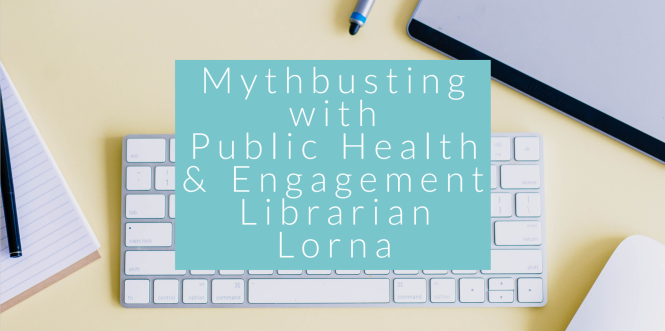 Mythbusting with Public Health Engagement Librarian Lorna