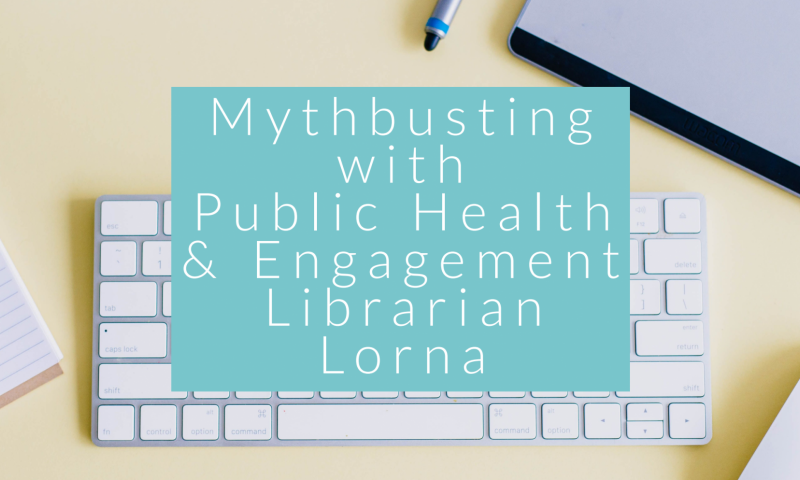 Mythbusting with Public Health & Engagement Librarian Lorna